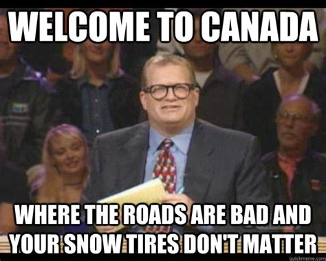 Meme Gop - welcome to canada where the roads are bad and your snow