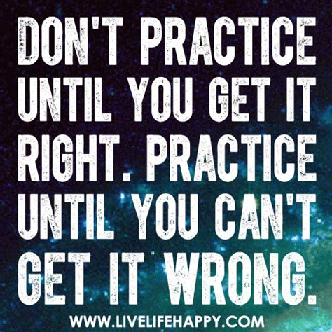 Dont Bet On It don t practice until you get it right practice until you