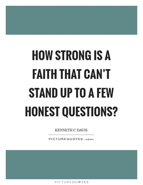 cant stand up for 1408885913 how strong is a faith that can t stand up to a few honest picture quotes