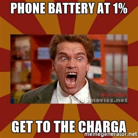 Phone Meme Generator - phone battery at 1 get to the charga angry arnold