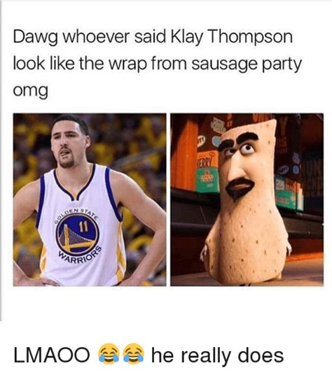 Sausage Party Meme - dawg whoever said klay thompson look like the wrap from