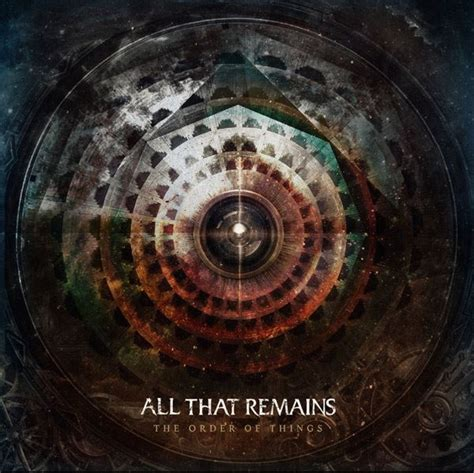 the order of things all that remains entire the order of things album available for streaming blabbermouth net