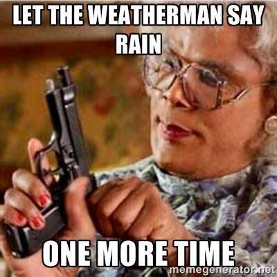 Rain Meme - 17 best rain rain go away images on pinterest