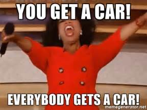 Oprah You Get A Car Meme - you get a car everybody gets a car oprah winfrey meme