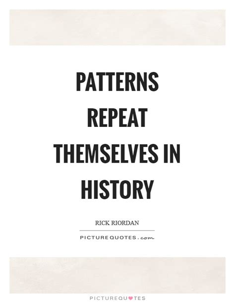 repeat pattern quotes the history of quotes sayings the history of picture
