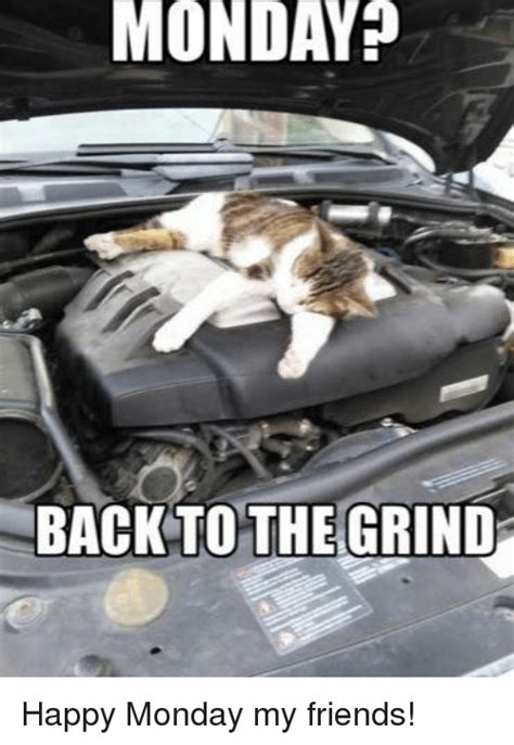 Back To The Grind by Monday Back To The Grind Happy Monday My Friends