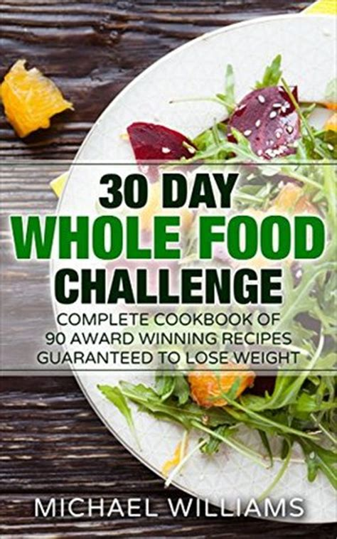 the 30 day whole foods challenge a complete beginner s guide to best food easy weight loss healthy lifestyle books whole the 30 day whole foods challenge complete cookbook