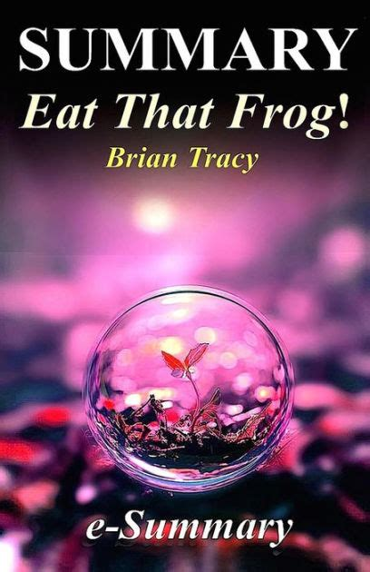 libro eat that frog get summary eat that frog by brian tracy 21 great ways to stop procrastinating and get more