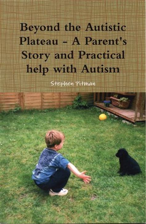 caring for autism practical advice from a parent and physician books beyond the austic plateau a parent s story and practical