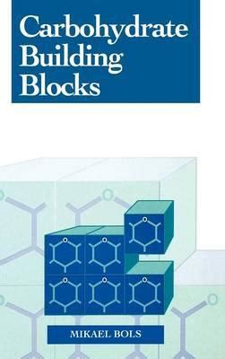 carbohydrates building blocks carbohydrate building blocks mikael bols 9780471133391