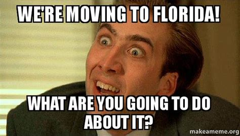 Moving Pictures Meme - we re moving to florida what are you going to do about it