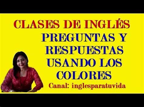 preguntas y respuestas english clases de ingl 233 s preguntas y respuestas los colores
