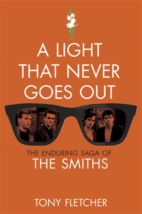 The Smiths There Is A Light That Never Goes Out by A Light That Never Goes Out The Enduring Saga Of The Smiths By Tony Fletcher Reviews