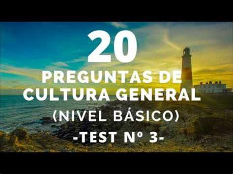 preguntas de cultura general 2018 test 20 preguntas de cultura general nivel b 193 sico 3 youtube