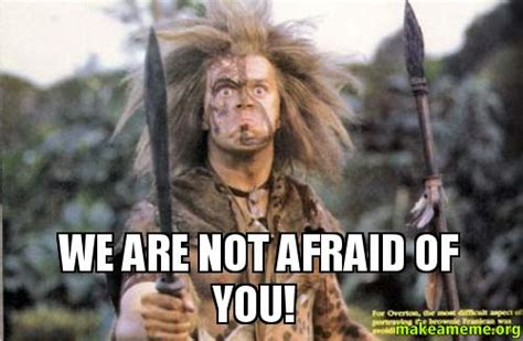 Afraid Meme - we are not afraid of you make a meme