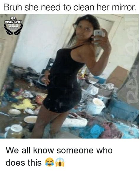 Know It All Meme - bruh she need to clean her mirror mr real spill we all