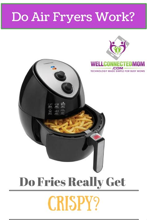 air fryers do they work do air fryers work the well connected
