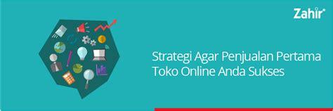 membuat toko online sukses strategi agar penjualan pertama toko online anda sukses