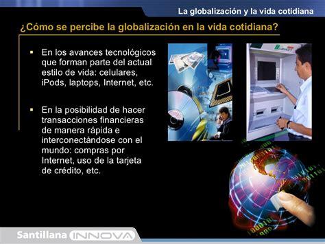 la vida de las 191 c 243 mo se percibe la globalizaci 243 n en la vida cotidiana globalizaci 211 n fenomeno actual