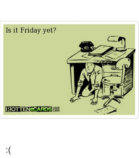 Is It Friday Yet Meme - 25 best memes about is it friday yet is it friday yet memes