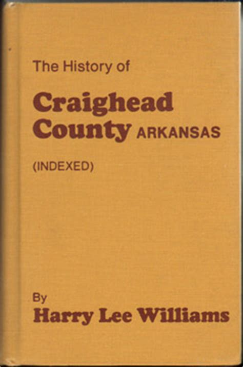 Craighead County Records The History Of Craighead County Arkansas 1930 Harry Williams