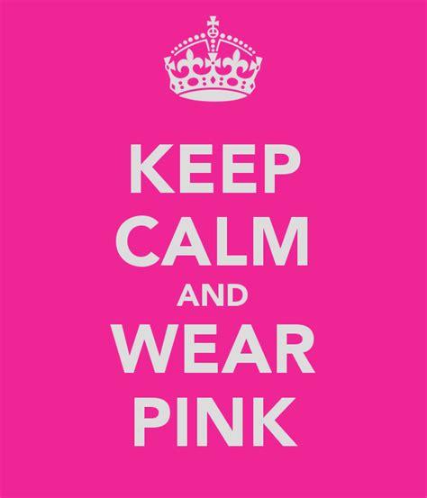 Keep Calm Pink keep calm and wear pink poster hidama keep calm o matic