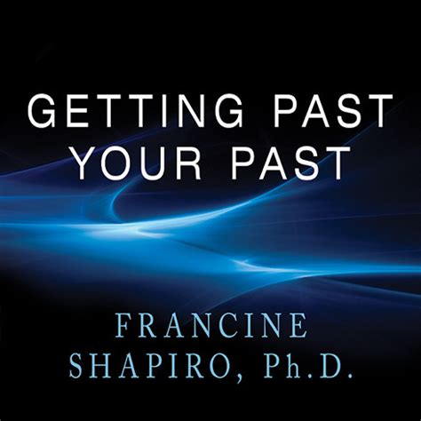 emdr therapy learn to your past present and future books getting past your past audiobook by francine