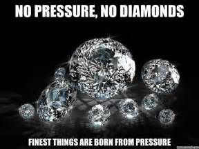 Diamond Meme - no pressure no diamonds
