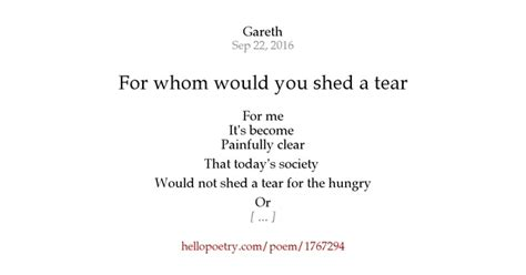 You Can Shed A Tear by For Whom Would You Shed A Tear By Gareth Hello Poetry