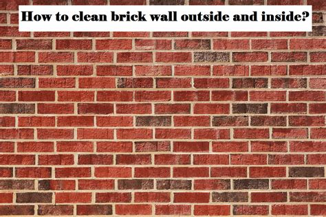 how to brick a house tips on how to clean brick wall exterior and inside