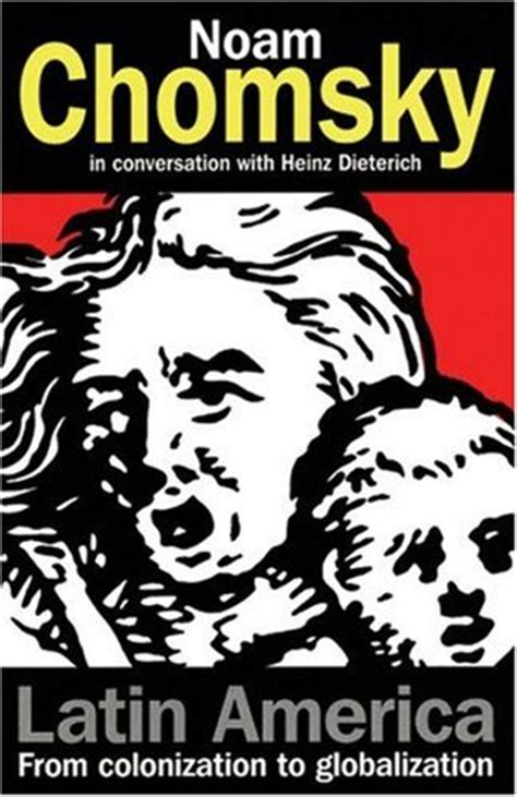 noam chomsky biography book latin america from colonization to globalization by noam