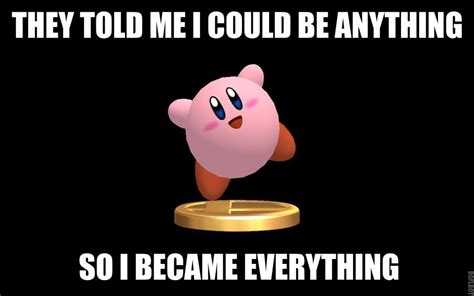 Kirby Memes - image 248407 they told me i could be anything i