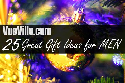 25 great gift ideas for men this christmas vueville