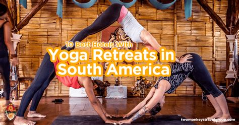 Detox Retreats Central America by 10 Best Hotels With Retreats In South America