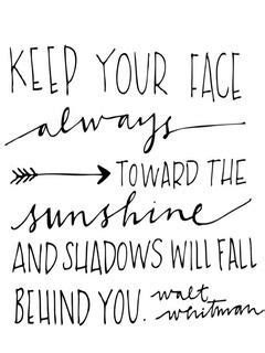 keep your face always toward the sunshine and shadows will