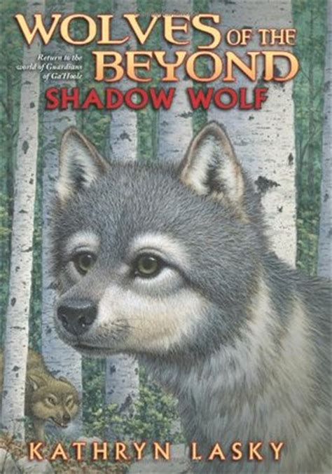 of the wolf books shadow wolf wolves of the beyond 2 by kathryn lasky