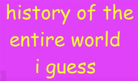 the entire world history of the entire world your meme