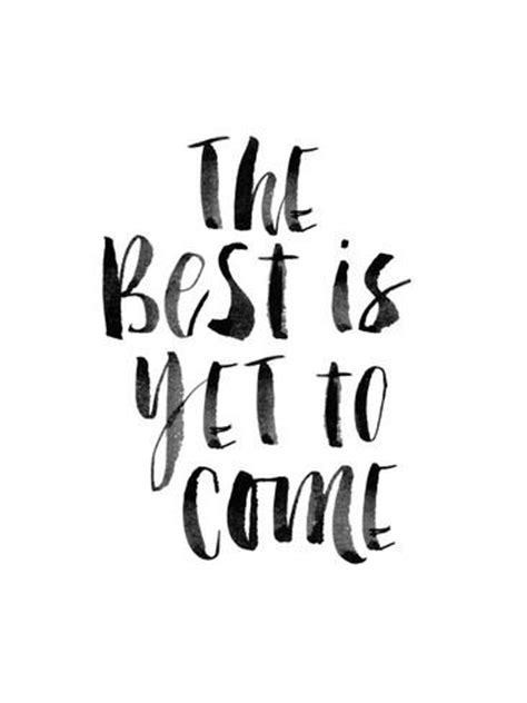 Print Inspiratif The Best Is Yet To Come Hiasan Dinding 1 the best is yet to come posters at allposters au