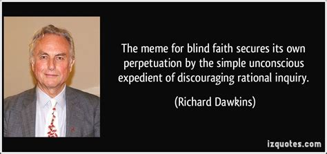 Dawkins Meme Theory - the meme for blind faith secures its own perpetuation by