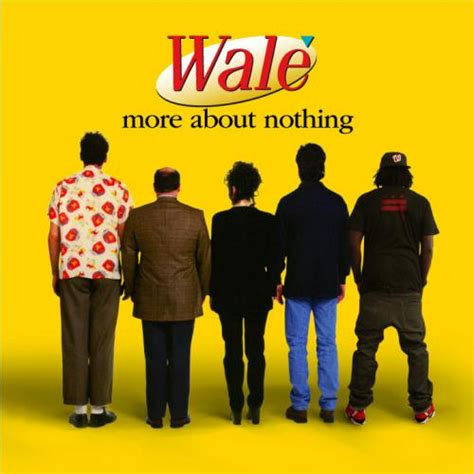 More About Nothing wale more about nothing