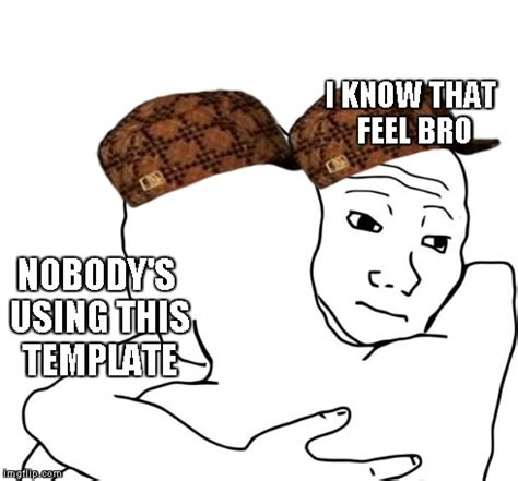 I Know That Feel Bro Meme Generator - i know that feel bro meme imgflip