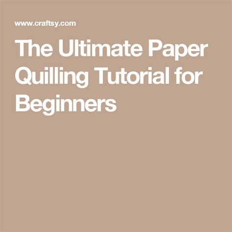 the ultimate paper quilling tutorial the ultimate paper quilling tutorial for beginners paper