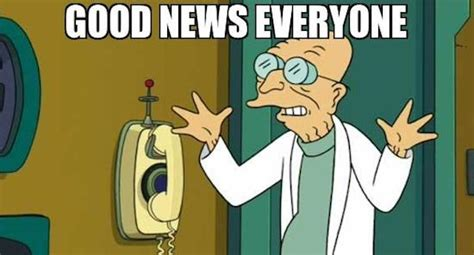 Professor Farnsworth Meme - good news everyone meme memes