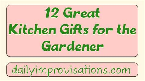 great kitchen gifts 12 great kitchen gifts for the gardener