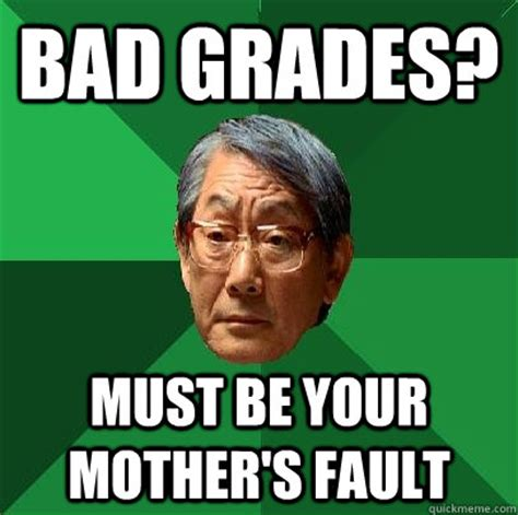 Bad Father Meme - bad grades must be your mother s fault high