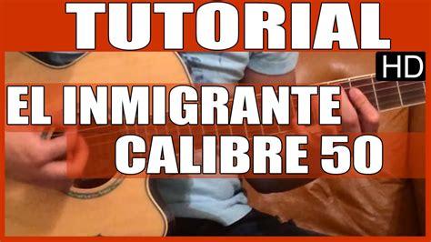 tutorial calibre youtube como tocar guitarra el inmigrante de calibre 50