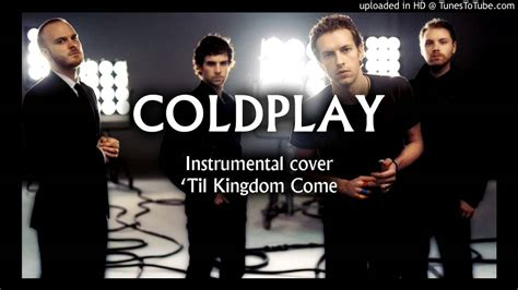 coldplay instrumental til kingdom come coldplay instrumental cover youtube