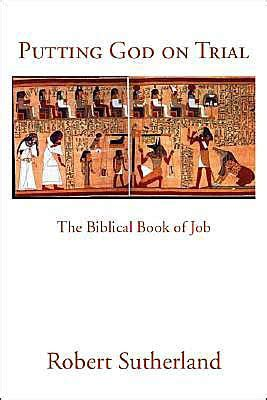 libro the trial of god putting god on trial the biblical book of job by robert sutherland 9781412018470 paperback