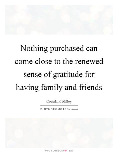 gratitude renewed nothing purchased can come close to the renewed sense of