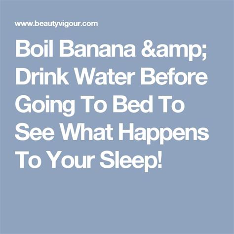 is it to drink water before bed 17 best ideas about boiling bananas on pinterest banana